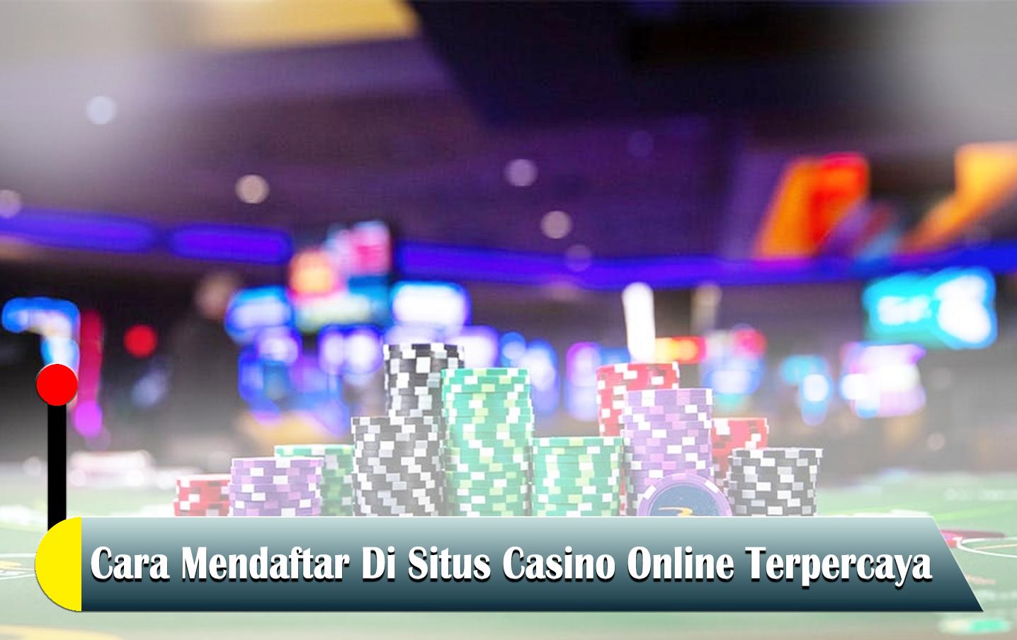Cara Mendaftar Di Situs Casino Online Terpercaya