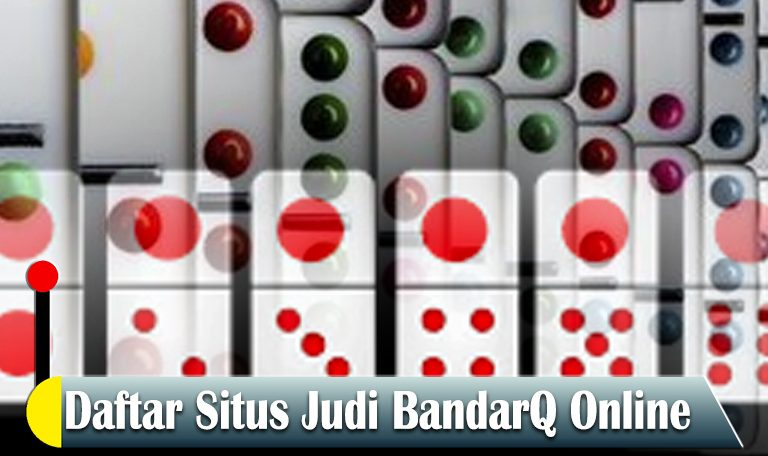 BandarQ - Daftar Situs Judi BandarQ Online - Agen Game Slot Online