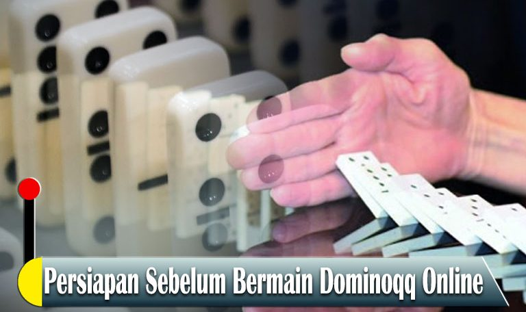 Dominoqq Online - Persiapan Sebelum Bermain - Agen Game Slot Online